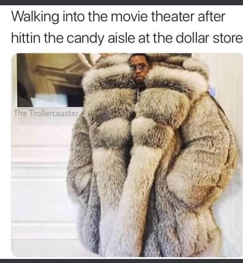 Fur clothing - Walking into the movie theater after hittin the candy aisle at the dollar store The Trollercoaster