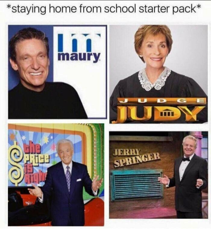 Smile - *staying home from school starter pack* māury JU PRICE JERRY SPRINGER