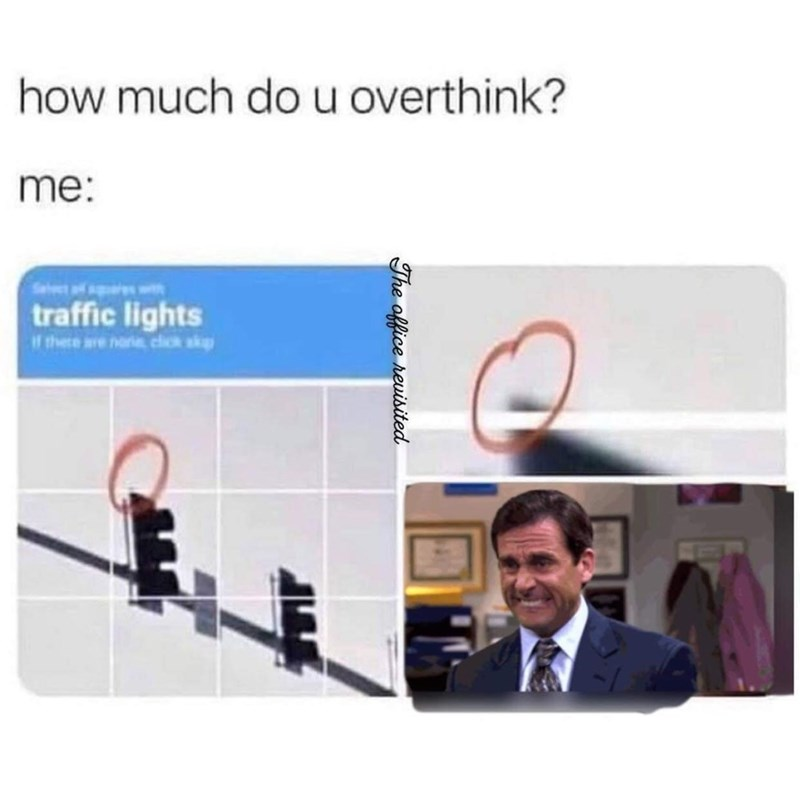 Product - how much do u overthink? me: traffic lights thee are nare, ce sky The office revisited