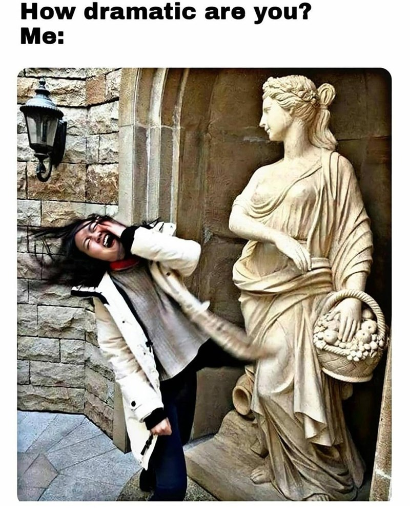 Sculpture - How dramatic are you? Me: