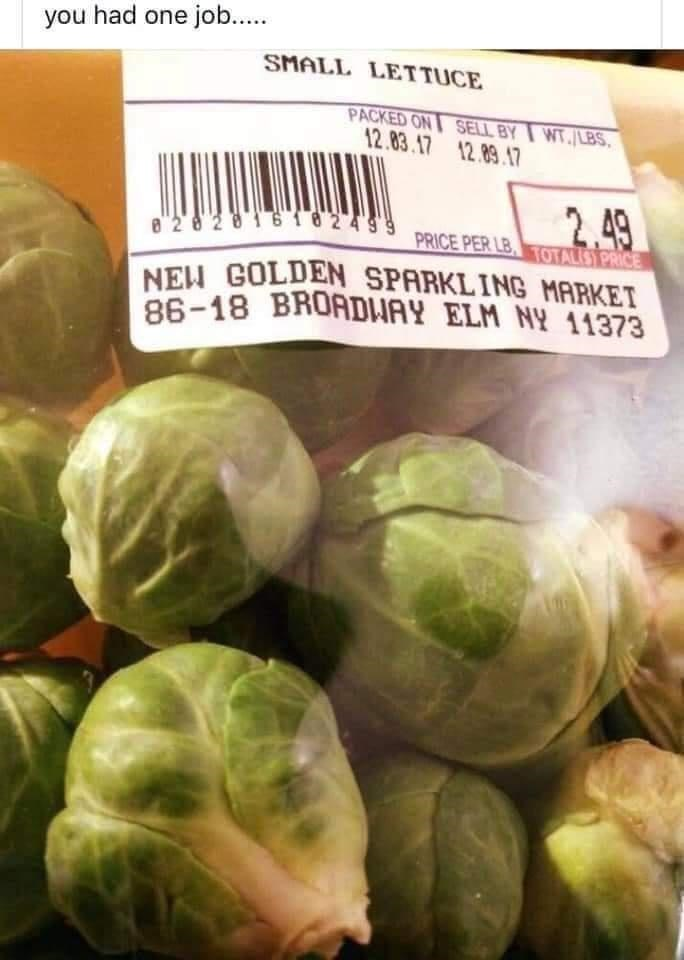 Food - NEW GOLDEN SPARKLING MARKET 86-18 BROADWAY ELM NY 11373 you had one job... SMALL LETTUCE PACKED ON SELL BY WT./LBS, 12.83.17 12.89.17 2.49 2499 8 2820161024S9 PRICE PER LB, TOTALIST PRICE