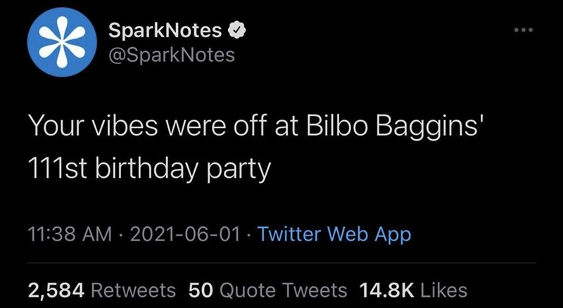 Font - SparkNotes O @SparkNotes ... Your vibes were off at Bilbo Baggins' 111st birthday party 11:38 AM · 2021-06-01 · Twitter Web App 2,584 Retweets 50 Quote Tweets 14.8K Likes