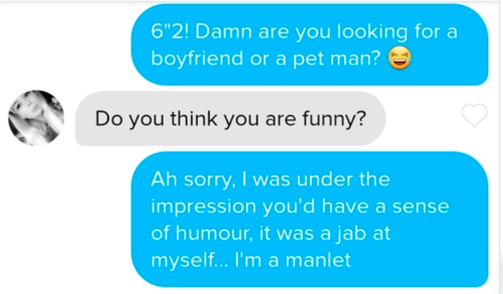 """Product - 6""""2! Damn are you looking for a boyfriend or a pet man? Do you think you are funny? Ah sorry, I was under the impression you'd have a sense of humour, it was a jab at myself... I'm a manlet"""