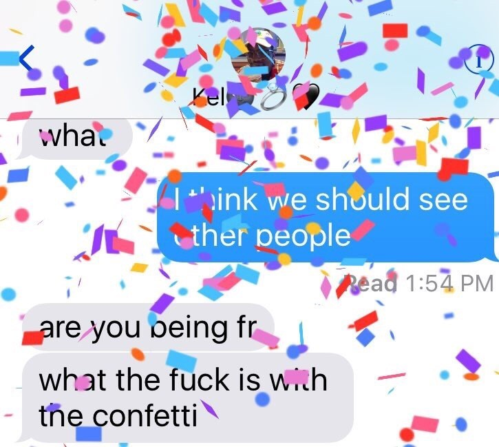 """Product - Kel wha T""""ink we should see ther people Read 1:54 PM are you being fr what the fuck is with tñe confetti"""