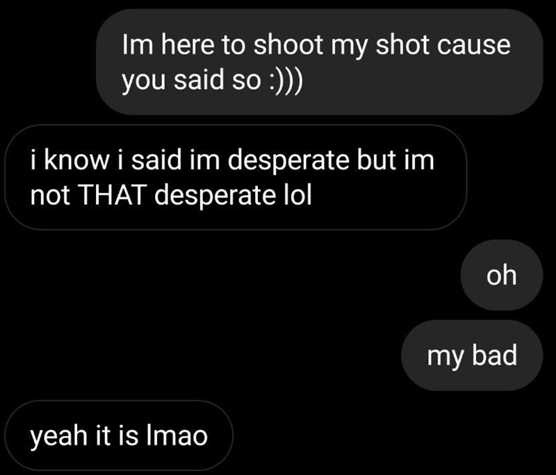 Font - Im here to shoot my shot cause you said so :)) i know i said im desperate but im not THAT desperate lol oh my bad yeah it is Imao