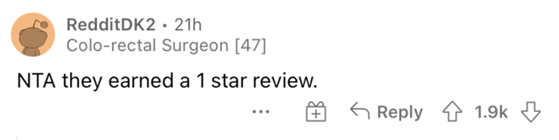 Rectangle - RedditDK2 · 21h Colo-rectal Surgeon [47] NTA they earned a 1 star review. |+ 6 Reply 1 1.9k