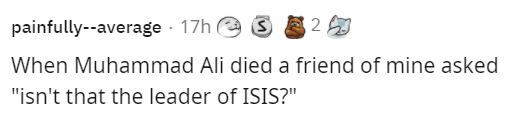 """Hair - painfully--average · 17h e 3 8 2 When Muhammad Ali died a friend of mine asked """"isn't that the leader of ISIS?"""""""