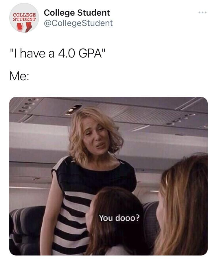 "Hair - College Student @CollegeStudent COLLEGE STUDENT ""I have a 4.0 GPA"" Me: You dooo?"