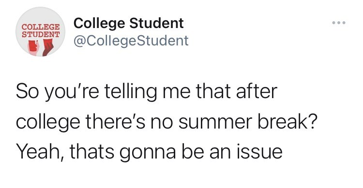 Font - COLLEGE College Student STUDENT ... @CollegeStudent So you're telling me that after college there's no summer break? Yeah, thats gonna be an issue