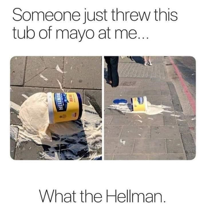 Product - Someone just threw this tub of mayo at me.. What the Hellman. HELLMAN REAL