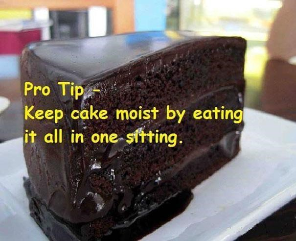 Food - Pro Tip Keep cake moist by eating it all in one-sitting.