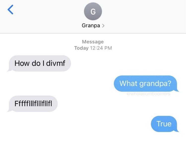 Font - G Granpa > Message Today 12:24 PM How do I divmf What grandpa? @wholesumboomers FffffllfUflfL True