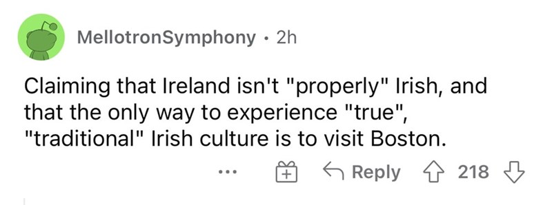 """Font - MellotronSymphony · 2h Claiming that Ireland isn't """"properly"""" Irish, and that the only way to experience """"true"""", """"traditional"""" Irish culture is to visit Boston. G Reply & 218 ..."""