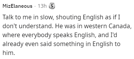 Font - MizElaneous · 13h 3 Talk to me in slow, shouting English as if I don't understand. He was in western Canada, where everybody speaks English, and I'd already even said something in English to him.