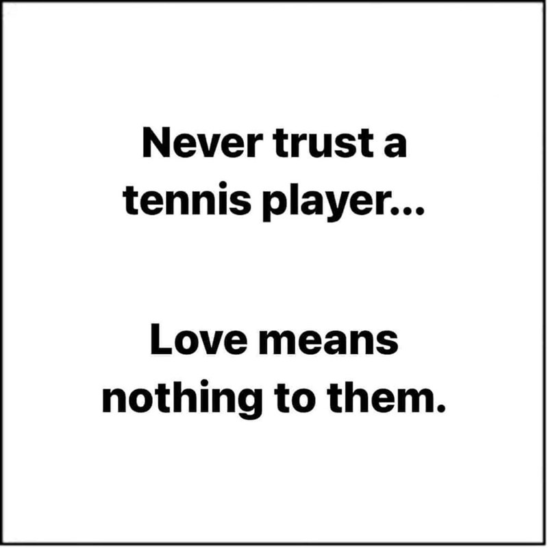 Font - Never trust a tennis player... Love means nothing to them.