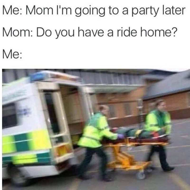 High-visibility clothing - Me: Mom I'm going to a party later Mom: Do you have a ride home? Me:
