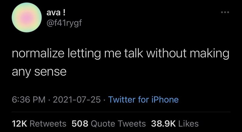 Font - ava ! @f41rygf normalize letting me talk without making any sense 6:36 PM · 2021-07-25 · Twitter for iPhone 12K Retweets 508 Quote Tweets 38.9K Likes