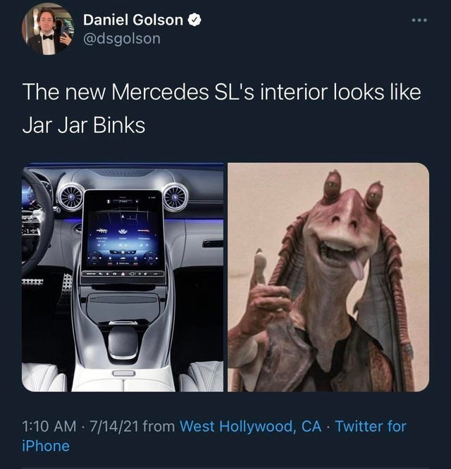 Output device - Daniel Golson O @dsgolson The new Mercedes SL's interior looks like Jar Jar Binks CAO .. 1:10 AM · 7/14/21 from West Hollywood, CA Twitter for iPhone