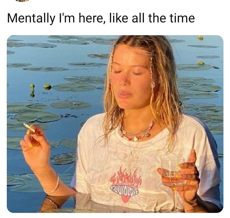 Water - Mentally I'm here, like all the time