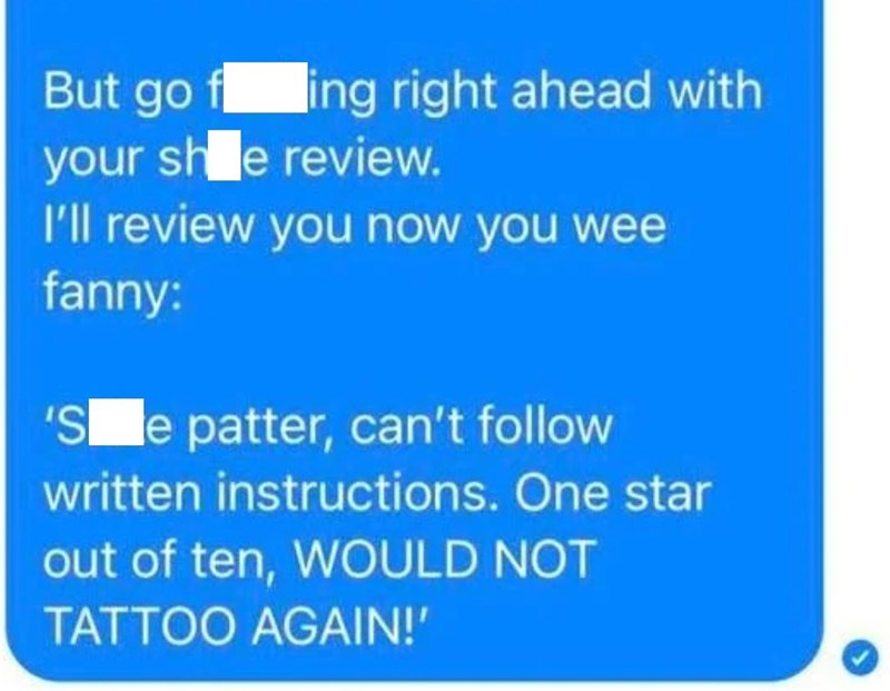 Azure - But go f ing right ahead with your shle review. I'll review you now you wee fanny: 'Sle patter, can't follow written instructions. One star out of ten, WOULD NOT TATTOO AGAIN!