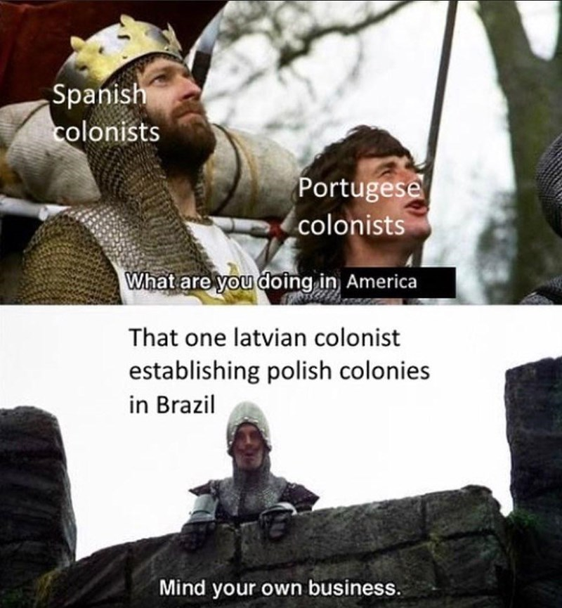 Outerwear - Spanish colonists Portugese colonists What are you doing in America That one latvian colonist establishing polish colonies in Brazil Mind your own business.