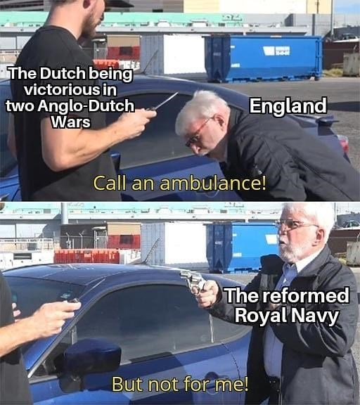 Hand - The Dutch being victorious in two Anglo-Dutch Wars England Call an ambulance! The reformed Royal Navy But not for me!