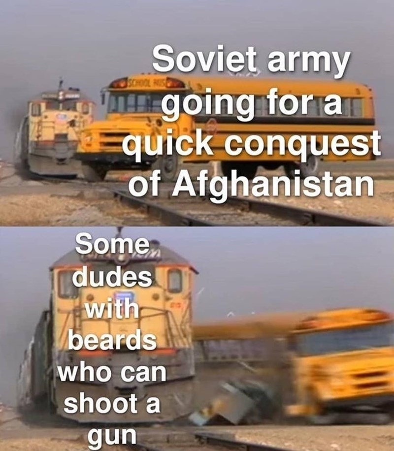Tire - Soviet army SCHOOL going for a quick conquest of Afghanistan Some dudes with beards who can shoot a gun