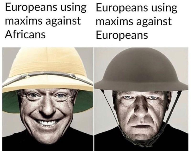 Face - Europeans using Europeans using maxims against maxims against Africans Europeans