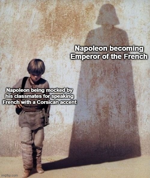 Sleeve - Napoleon becoming Emperor of the French Napoleon being mocked by his classmates for speaking French with a Corsican accent imgflip.com