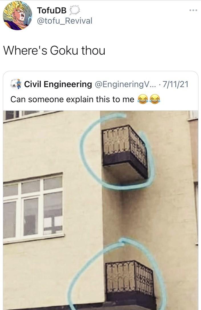 Property - TofuDB ... @tofu_Revival Where's Goku thou Civil Engineering @EngineringV... · 7/11/21 Can someone explain this to me