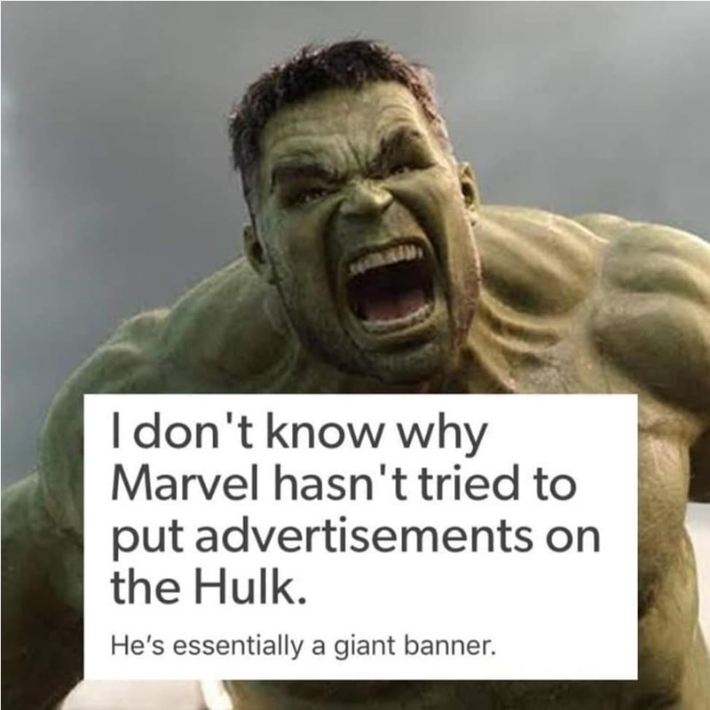 Forehead - I don't know why Marvel hasn't tried to put advertisements on the Hulk. He's essentially a giant banner.