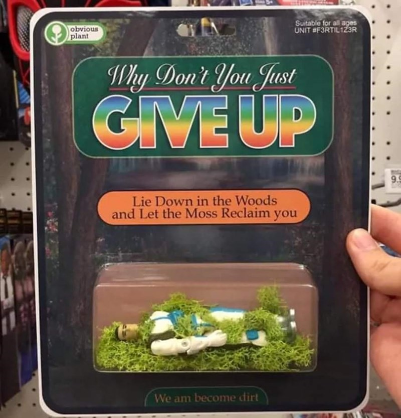 Green - Suitable for all ages UNIT #F3RTIL123R obvious plant Why Don't You Just GIVE UP 9.9 Lie Down in the Woods and Let the Moss Reclaim you We am become dirt