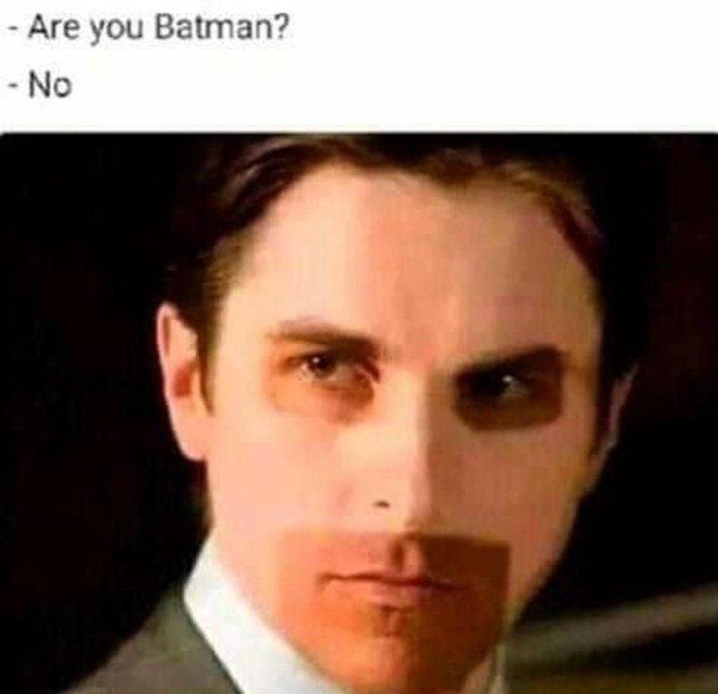 Nose - - Are you Batman? - No