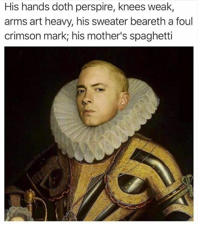 Head - His hands doth perspire, knees weak, arms art heavy, his sweater beareth a foul crimson mark; his mother's spaghetti adam.the.creator