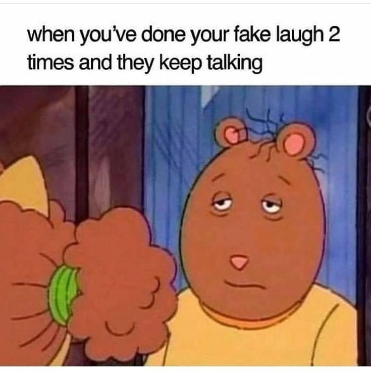 Cartoon - when you've done your fake laugh 2 times and they keep talking