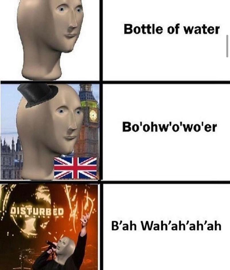 Nose - Bottle of water Bo'ohw'o'wo'er 米 DISTURBED B'ah Wah'ah'ah'ah