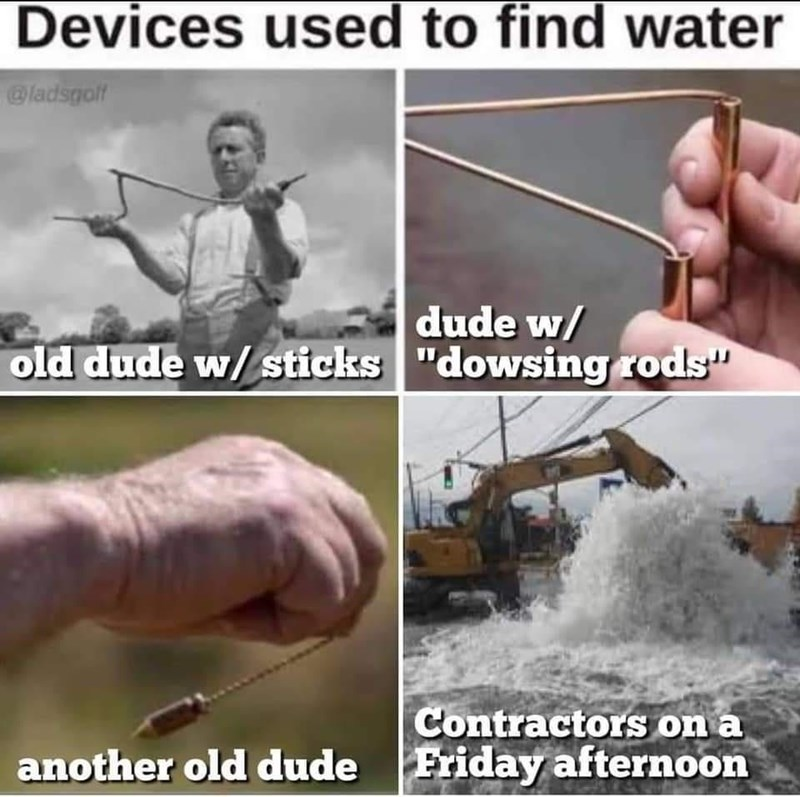 """Water - Devices used to find water @ladsgolf dude w/ old dude w/ sticks """"dowsing rods"""" Contractors on a Friday afternoon another old dude"""
