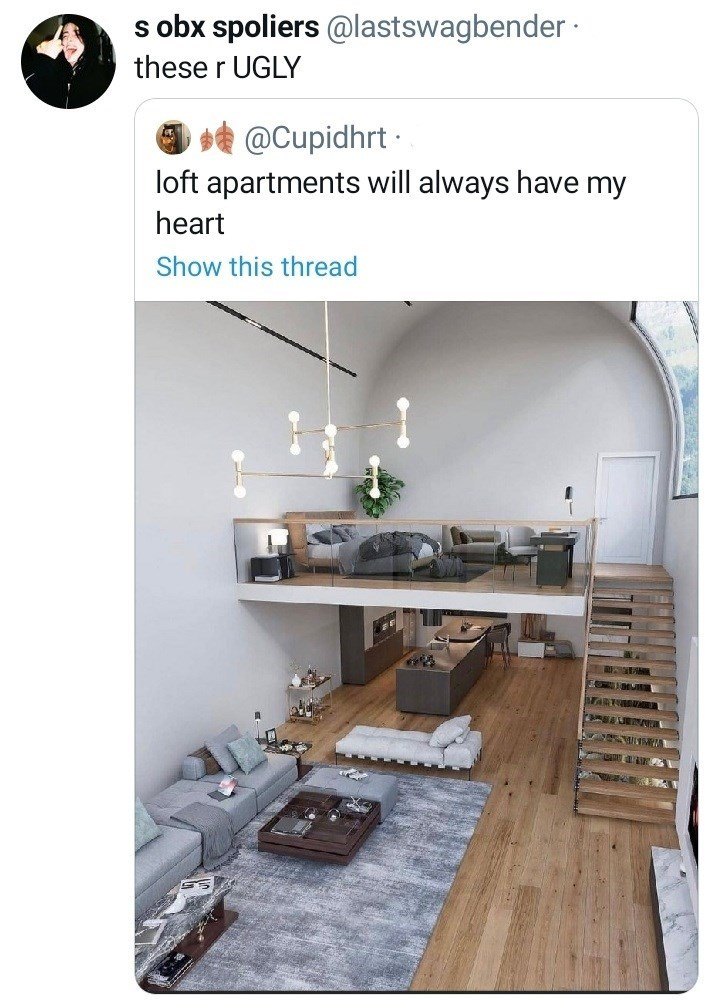 Property - s obx spoliers @lastswagbender · these r UGLY O e @Cupidhrt loft apartments will always have my heart Show this thread