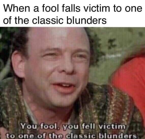 Forehead - When a fool falls victim to one of the classic blunders You fool, you fell victim to one of the classic blunders.