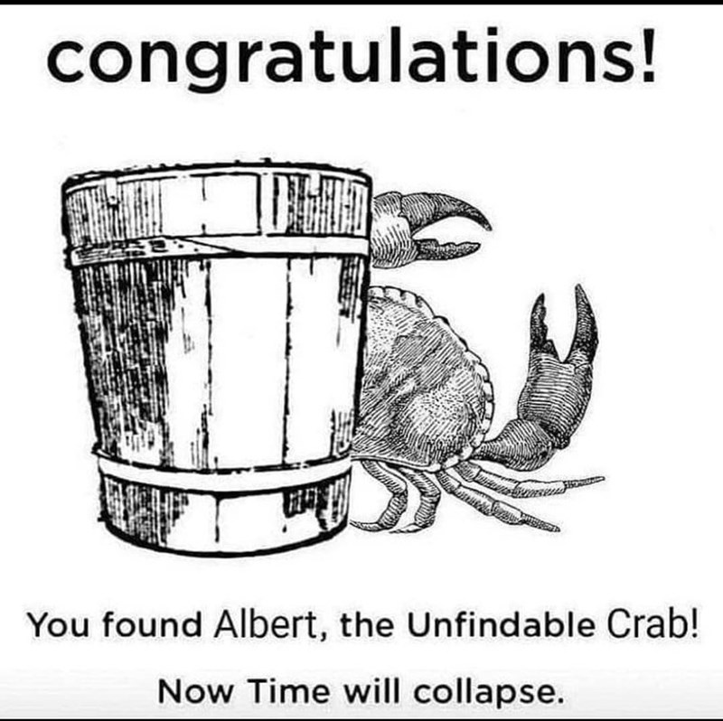 Tableware - congratulations! You found Albert, the Unfindable Crab! Now Time will collapse.
