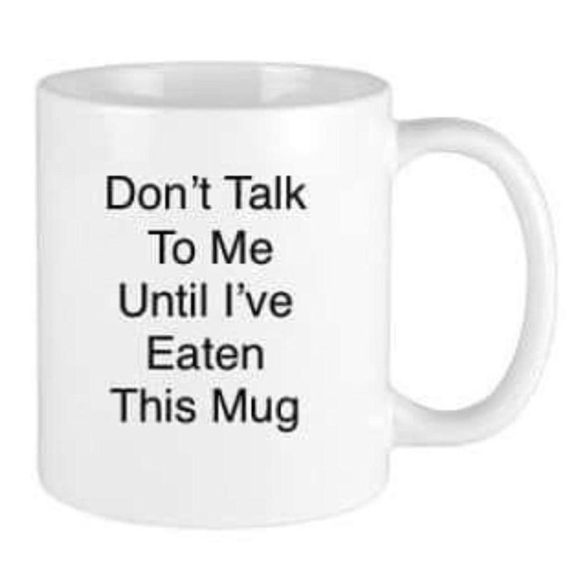 Tableware - Don't Talk To Me Until l've Eaten This Mug