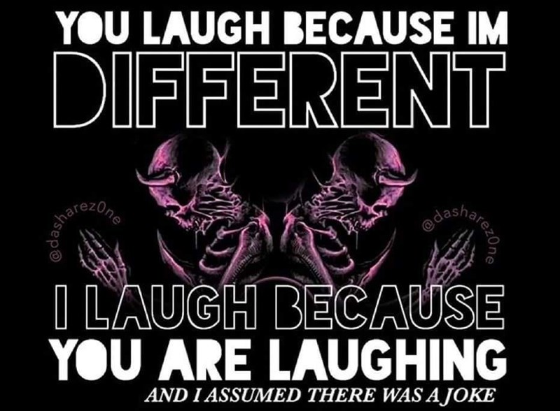 Font - YOU LAUGH BECAUSE IM DIFFERENT tharezOne edasha, I LAUGH BECAUSE YOU ARE LAUGHING AND I ASSUMED THERE WAS A JOKE @dash carezOne