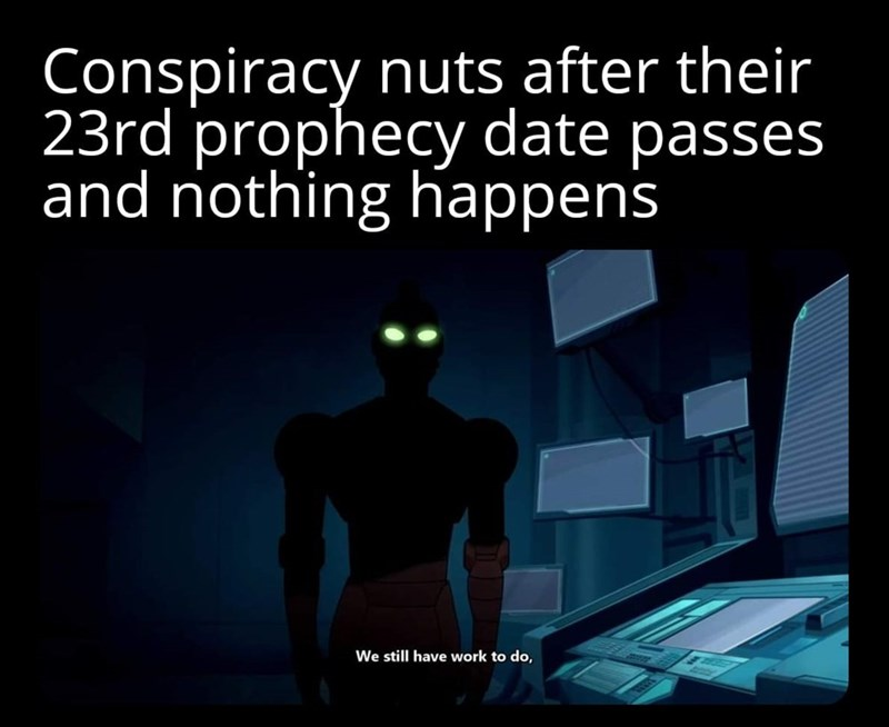 Sleeve - Conspiracy nuts after their 23rd prophecy date passes and nothing happens We still have work to do,
