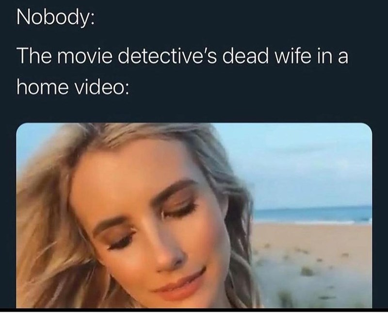 Nose - Nobody: The movie detective's dead wife in a home video: