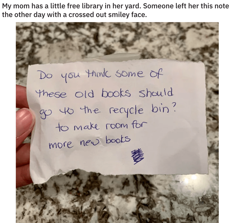 Handwriting - My mom has a little free library in her yard. Someone left her this note the other day with a crossed out smiley face. Do you thinkk some of these old books should go 40 the recycle bin? to make room for more new books