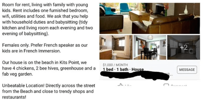 Font - Room for rent, living with family with young kids. Rent includes one furnished bedroom, wifi, utilities and food. We ask that you help with household duties and babysitting (tidy kitchen and living room each evening and two evening of babysitting). Females only. Prefer French speaker as our +2 kids are in French Immersion. Our house is on the beach in Kits Point, we have 4 chickens, 2 bee hives, greenhouse and a fab veg garden. $1,000 / MONTH 1 bed 1 bath · House MESSAGE Unbeatable Locati