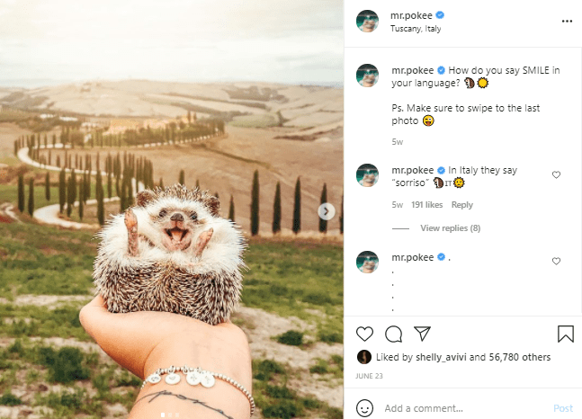 """Photograph - mr.pokee e Tuscany, Italy mr.pokee O How do you say SMILE in your language? O Ps. Make sure to swipe to the last photo 5w mr.pokee e In Italy they say """"sorriso"""" Sw 191 likes Reply View replies (8) mr.pokee Liked by shelly_avivi and 56,780 others JUNE 23 Add a comment... Post"""