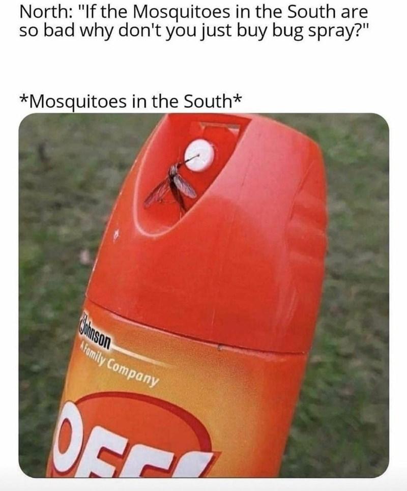 """Product - North: """"If the Mosquitoes in the South are so bad why don't you just buy bug spray?"""" *Mosquitoes in the South* gohnson AFomily Company OF"""