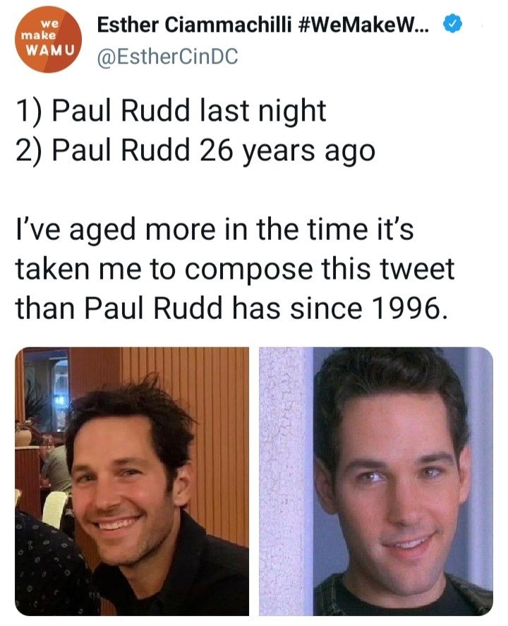 Forehead - we make Esther Ciammachilli #WeMakeW... WAMU @EstherCinDC 1) Paul Rudd last night 2) Paul Rudd 26 years ago I've aged more in the time it's taken me to compose this tweet than Paul Rudd has since 1996.