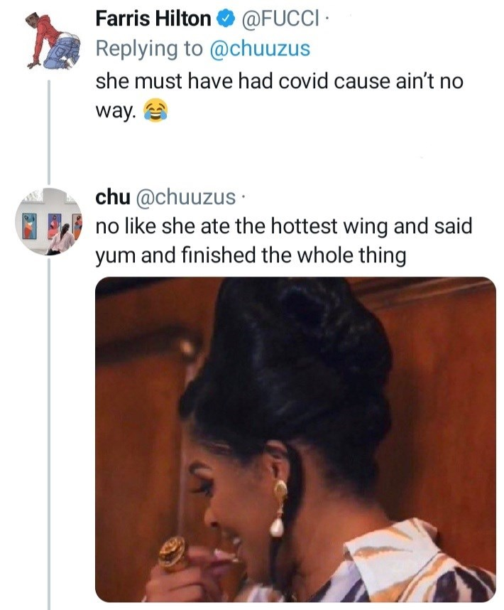 Product - Farris Hilton O @FUCCI · Replying to @chuuzus she must have had covid cause ain't no way. e chu @chuuzus · no like she ate the hottest wing and said yum and finished the whole thing